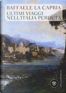 Ultimi viaggi nell'Italia perduta by Raffaele La Capria