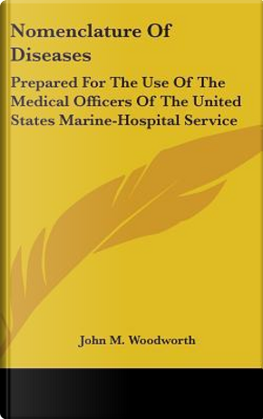 Nomenclature of Diseases by John M. Woodworth