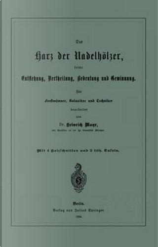 Das Harz Der Nadelhölzer, Seine Entstehung, Vertheilung, Bedeutung Und Gewinnung. Für Forstmänner, Botaniker Und Techniker by Heinrich Mayr