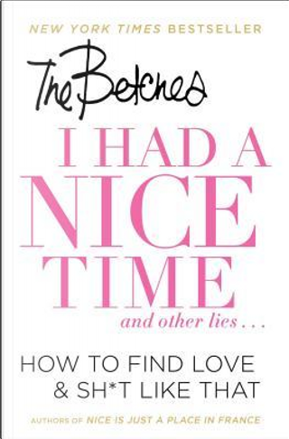 I Had a Nice Time and Other Lies by Betches