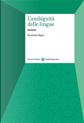L'ambiguità delle lingue by Elisabetta Magni