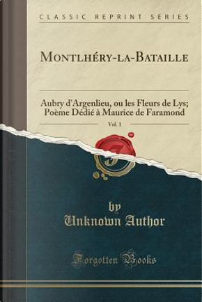 Montlhéry-la-Bataille, Vol. 1 by Author Unknown