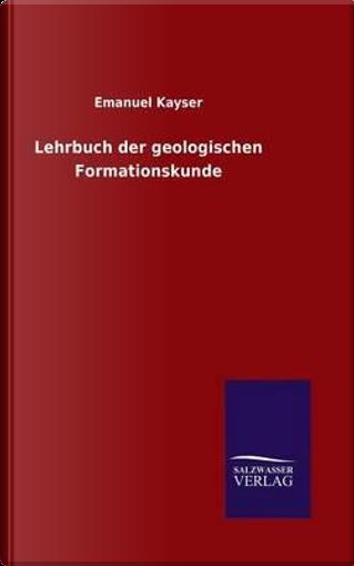 Lehrbuch der geologischen Formationskunde by Emanuel Kayser