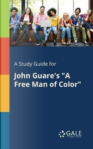 """A Study Guide for John Guare's """"A Free Man of Color"""" by Cengage Learning Gale"""
