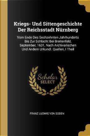 Kriegs- Und Sittengeschichte Der Reichsstadt Nürnberg by Franz Ludwig Von Soden