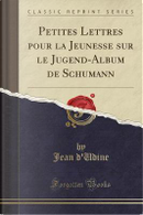 Petites Lettres pour la Jeunesse sur le Jugend-Album de Schumann (Classic Reprint) by Jean D'Udine