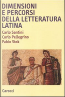 Dimensioni e percorsi della letteratura latina by Carlo Pellegrino, Carlo Santini, Fabio Stok