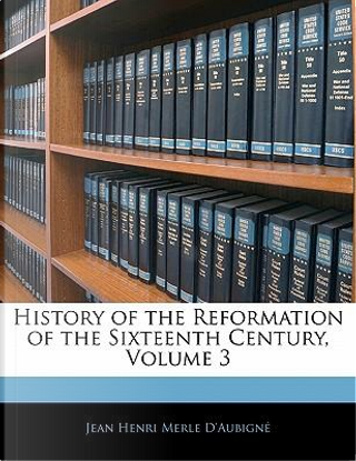 History of the Reformation of the Sixteenth Century, Volume 3 by Jean Henri Merle D'Aubign