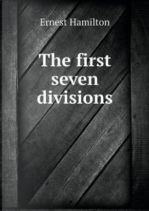 The First Seven Divisions by Ernest Hamilton