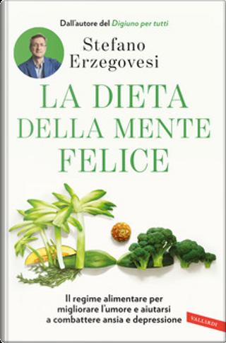 La dieta della mente felice by Stefano Erzegovesi