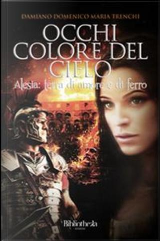 Occhi colore del cielo. Alesia by Damiano Domenico Maria Trenchi