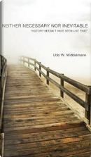Neither Necessary nor Inevitable by Udo W. Middelmann