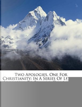 Two Apologies, One for Christianity by ANONYMOUS