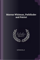 Marcus Whitman, Pathfinder and Patriot by Myron Eells