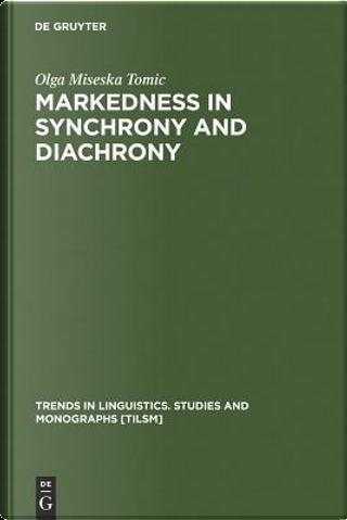 Markedness in Synchrony and Diachrony by Olga Miseska Tomic