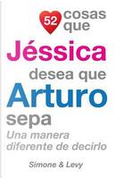 52 Cosas Que Jéssica Desea Que Arturo Sepa by J. L. Leyva