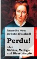 Perdu! Oder Dichter, Verleger und Blaustrümpfe by Annette von Droste-Hülshoff