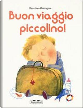 Buon viaggio piccolino. Ediz. a colori by Beatrice Alemagna