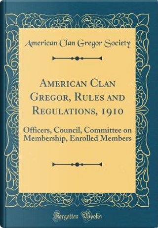 American Clan Gregor, Rules and Regulations, 1910 by American Clan Gregor Society
