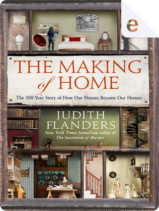 The making of home by Judith Flanders