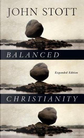 Balanced Christianity by John Stott