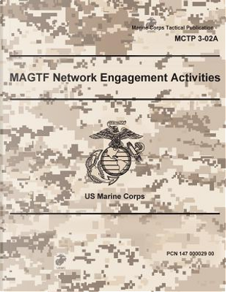 Marine Corps Technical Publication Mctp 3-02a Us Marine Corps Magtf Network Engagement Activities 27 June 2017 by United States Government Us Marine Corps