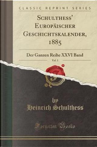 Schulthess' Europäischer Geschichtskalender, 1885, Vol. 1 by Heinrich Schulthess