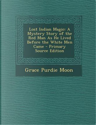 Lost Indian Magic by Grace Purdie Moon