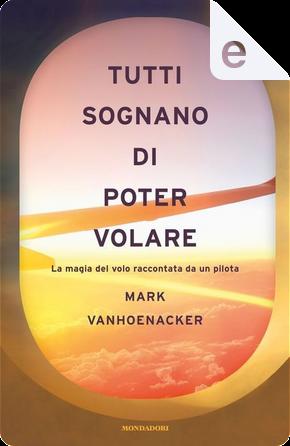 Tutti sognano di poter volare by Mark Vanhoenacker