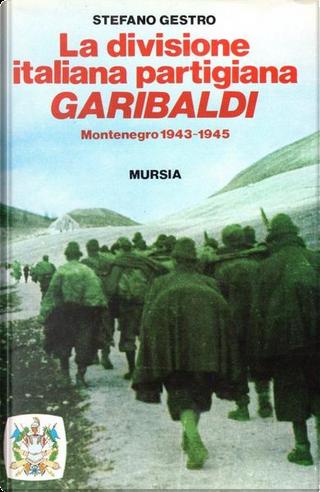 La divisione italiana partigiana Garibaldi by Stefano Gestro