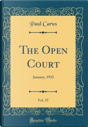 The Open Court, Vol. 37 by Paul Carus