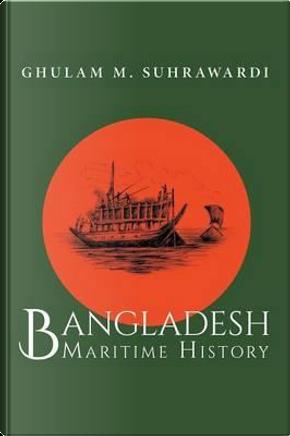 Bangladesh Maritime History by Ghulam M. Suhrawardi