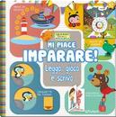 Mi piace imparare! Leggo, gioco e scrivo. Grandi libri per i piccoli. Ediz. a colori by Gruppo edicart srl