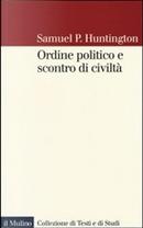Ordine politico e scontro di civiltà by Samuel P. Huntington