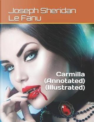 Carmilla (Annotated)(Illustrated) by Joseph Sheridan Le Fanu