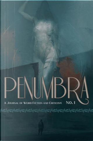 Penumbra No. 1 by Belicia Rhea, Curtis M. Lawson, Dylan Henderson, Gertrude Atherton, Jon Bockes, Manuel Arenas, Mark Samuels, Michael Aronovitz, Michael Parker
