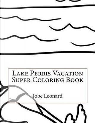 Lake Perris Vacation Super Coloring Book by Jobe Leonard