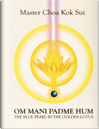 Om mani padme hum. The Blue Pearl in the Golden Lotus by Choa Kok Sui
