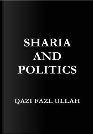 Sharia and Politics by Qazi Fazl Ullah
