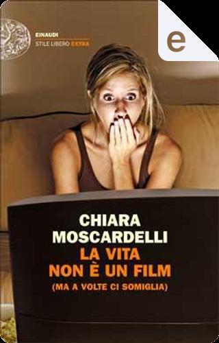 La vita non è un film by Chiara Moscardelli