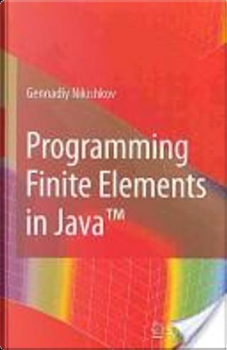 Programming Finite Elements in Java by Gennadiy P. Nikishkov
