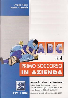 Abc del primo soccorso in azienda by Matteo Ciavarella, Angelo Sacco