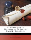 La Science de La Legislation, Tr. [By J. A. Gauvain Gallois].... by Gaetano Filangieri