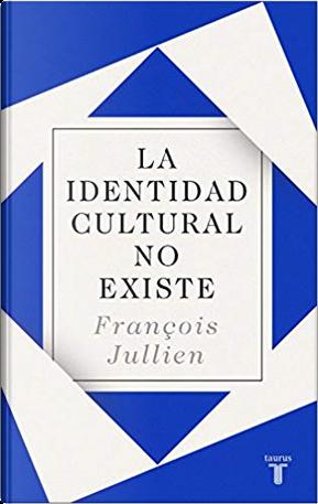 La identidad cultural no existe by Francois Jullien