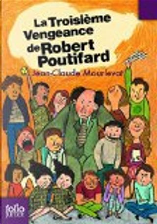 La troisième vengeance de Robert Poutifard by Jean-Claude Mourlevat