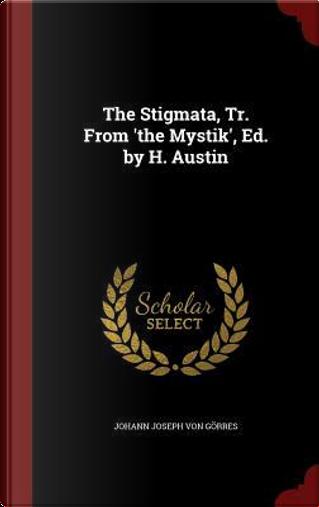 The Stigmata, Tr. from 'The Mystik', Ed. by H. Austin by Johann Joseph Von Gorres