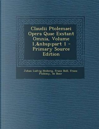 Claudii Ptolemaei Opera Quae Exstant Omnia, Volume 1, Part 1 - Primary Source Edition by Johan Ludvig Heiberg