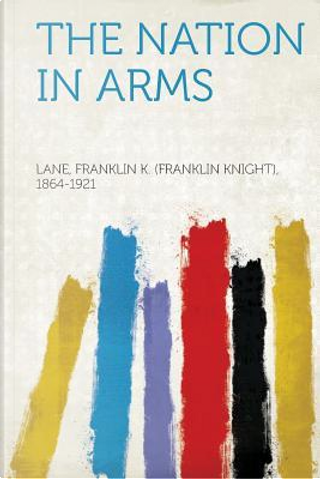 The Nation in Arms by Franklin K. Lane