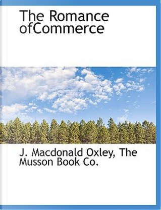 The Romance ofCommerce by J. Macdonald Oxley