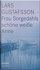 Frau Sorgedahls schöne weiße Arme by Lars Gustafsson